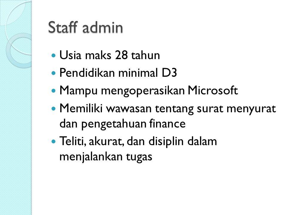 Staff admin Usia maks 28 tahun Pendidikan minimal D3 Mampu mengoperasikan Microsoft Memiliki wawasan tentang surat menyurat dan pengetahuan finance Teliti, akurat, dan disiplin dalam menjalankan tugas