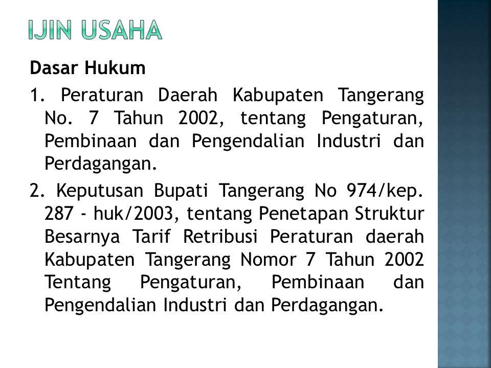 Dasar Hukum 1. Peraturan Daerah Kabupaten Tangerang No. 7 Tahun 2002, tentang Pengaturan, Pembinaan dan Pengendalian Industri dan Perdagangan. 2. Kepu