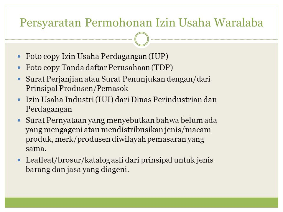Persyaratan Permohonan Izin Usaha Waralaba Foto copy Izin Usaha Perdagangan (IUP) Foto copy Tanda daftar Perusahaan (TDP) Surat Perjanjian atau Surat