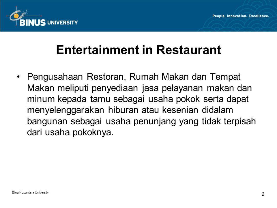 Bina Nusantara University 9 Entertainment in Restaurant Pengusahaan Restoran, Rumah Makan dan Tempat Makan meliputi penyediaan jasa pelayanan makan dan minum kepada tamu sebagai usaha pokok serta dapat menyelenggarakan hiburan atau kesenian didalam bangunan sebagai usaha penunjang yang tidak terpisah dari usaha pokoknya.