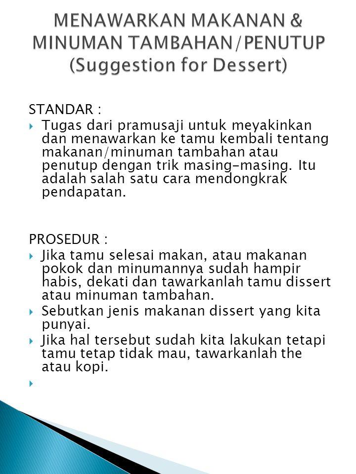 STANDAR :  Tugas dari pramusaji untuk meyakinkan dan menawarkan ke tamu kembali tentang makanan/minuman tambahan atau penutup dengan trik masing-masing.