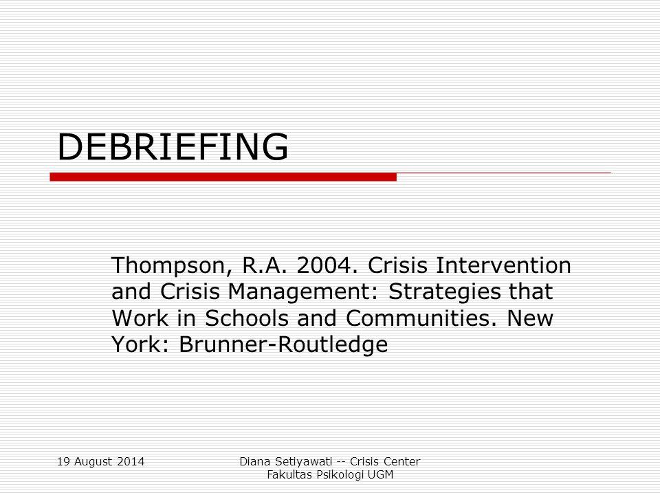 19 August 2014Diana Setiyawati -- Crisis Center Fakultas Psikologi UGM Tahapan Psychological Debriefing (dalam kelompok) 6.