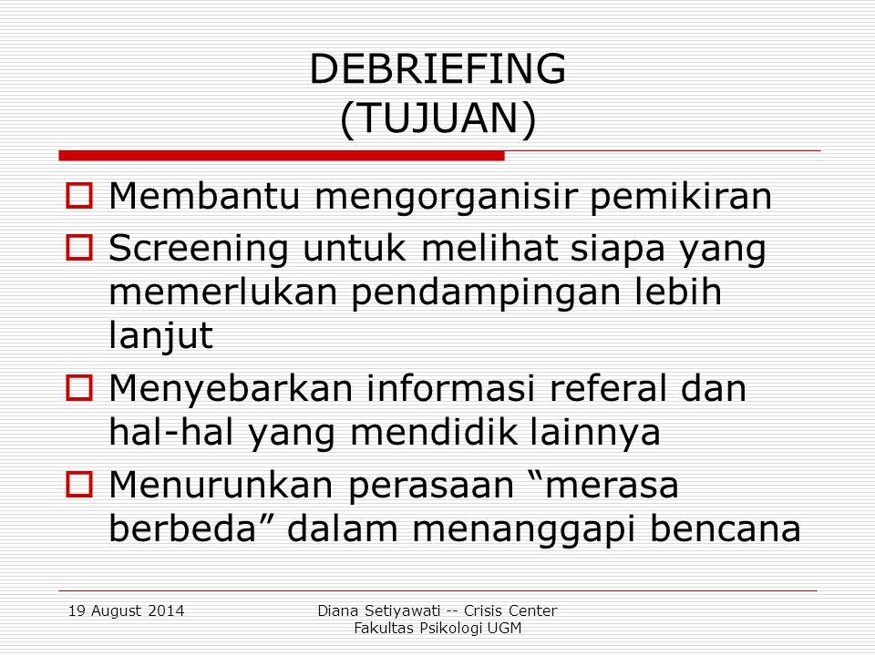 19 August 2014Diana Setiyawati -- Crisis Center Fakultas Psikologi UGM DEBRIEFING (PRINSIP)  Bertanya hanya untuk memfasilitasi flow cerita.