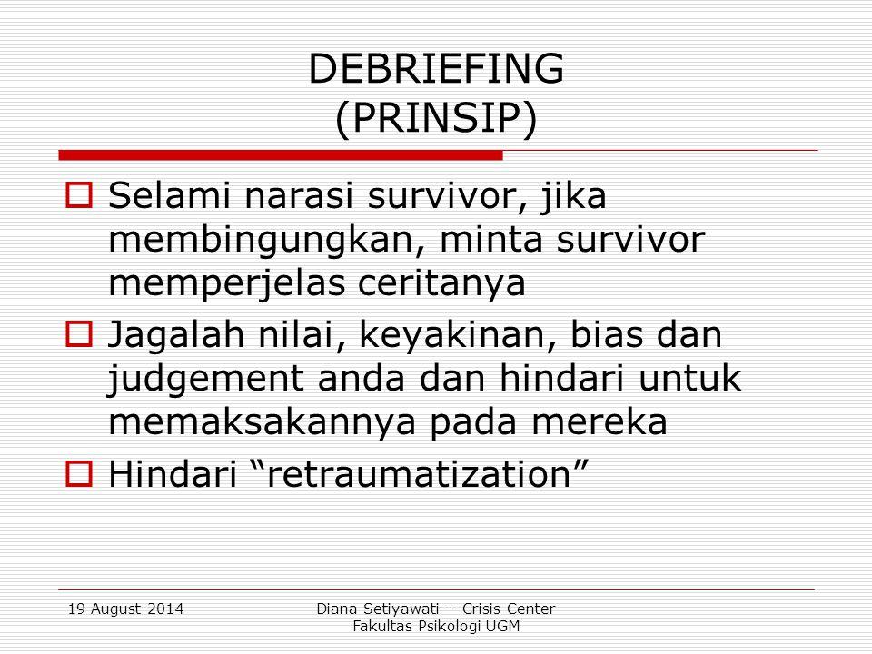 19 August 2014Diana Setiyawati -- Crisis Center Fakultas Psikologi UGM Tahapan Psychological Debriefing (dalam kelompok) 1.