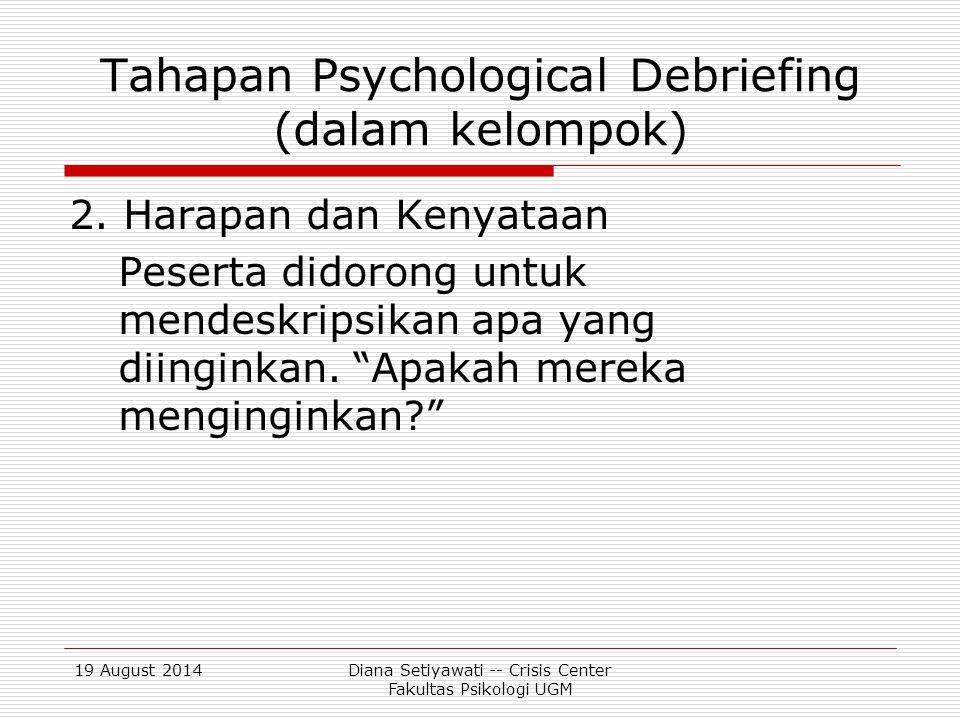 19 August 2014Diana Setiyawati -- Crisis Center Fakultas Psikologi UGM Tahapan Psychological Debriefing (dalam kelompok) 3.