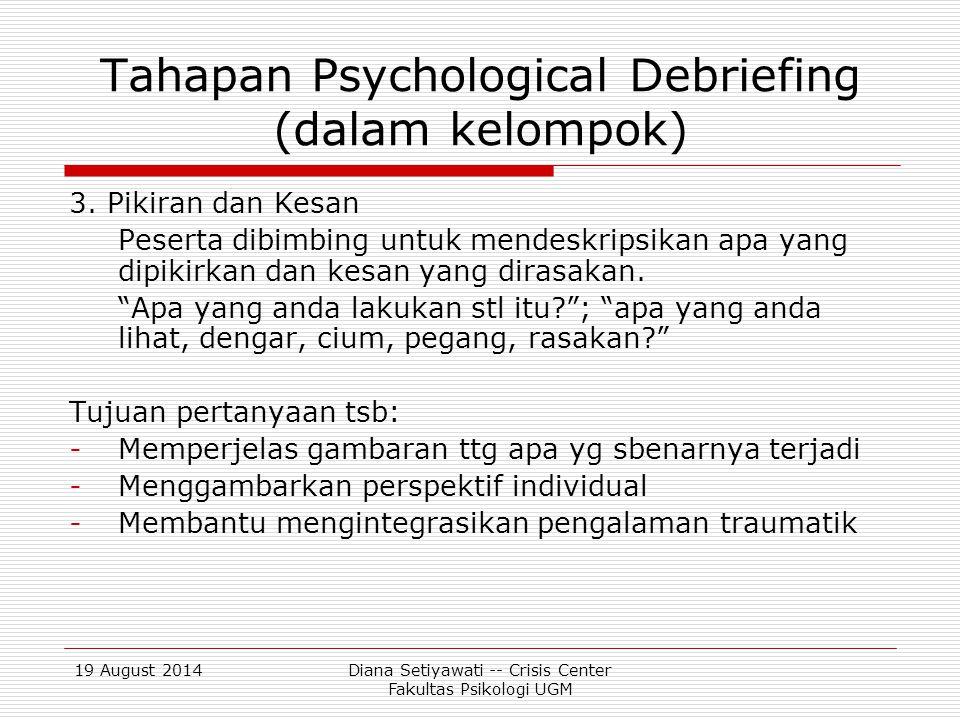 19 August 2014Diana Setiyawati -- Crisis Center Fakultas Psikologi UGM Tahapan Psychological Debriefing (dalam kelompok) 4.