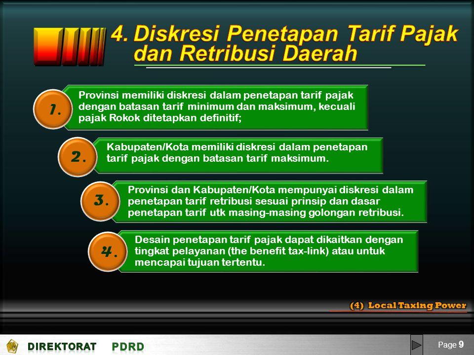 Provinsi memiliki diskresi dalam penetapan tarif pajak dengan batasan tarif minimum dan maksimum, kecuali pajak Rokok ditetapkan definitif; 1. Kabupat