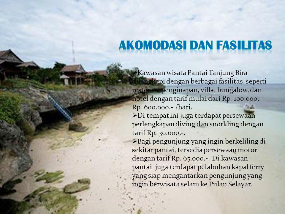  Kawasan wisata Pantai Tanjung Bira dilengkapi dengan berbagai fasilitas, seperti restoran, penginapan, villa, bungalow, dan hotel dengan tarif mulai dari Rp.