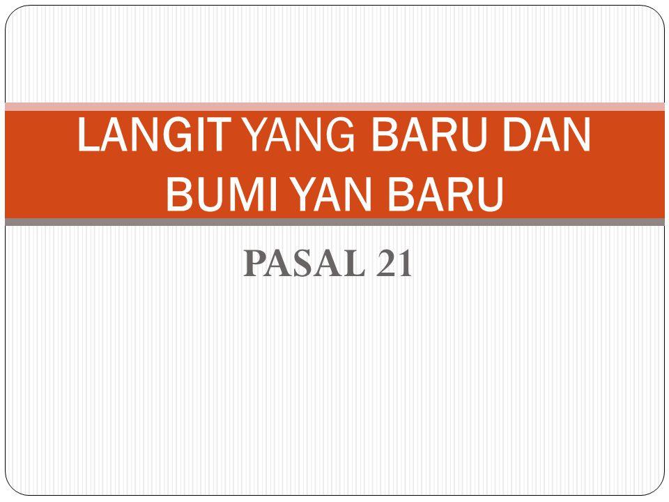 PASAL 21 LANGIT YANG BARU DAN BUMI YAN BARU