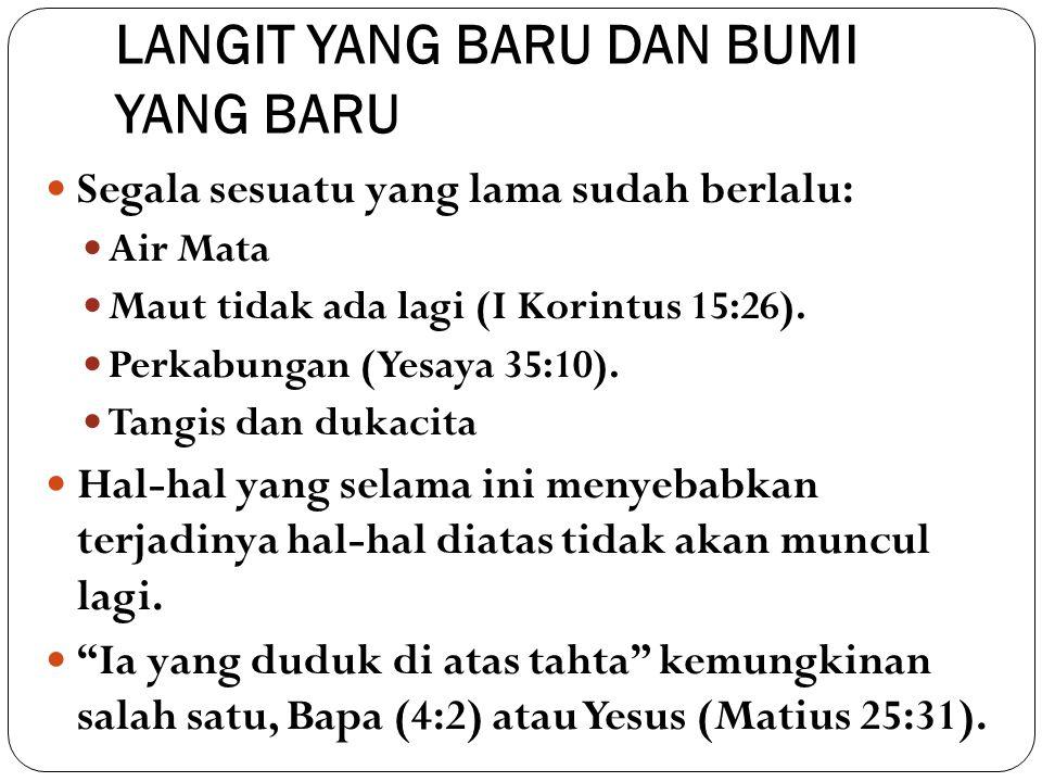 LANGIT YANG BARU DAN BUMI YANG BARU Apa yang telah dinubuatkan oleh para nabi dan rasul pasti akan digenapi.