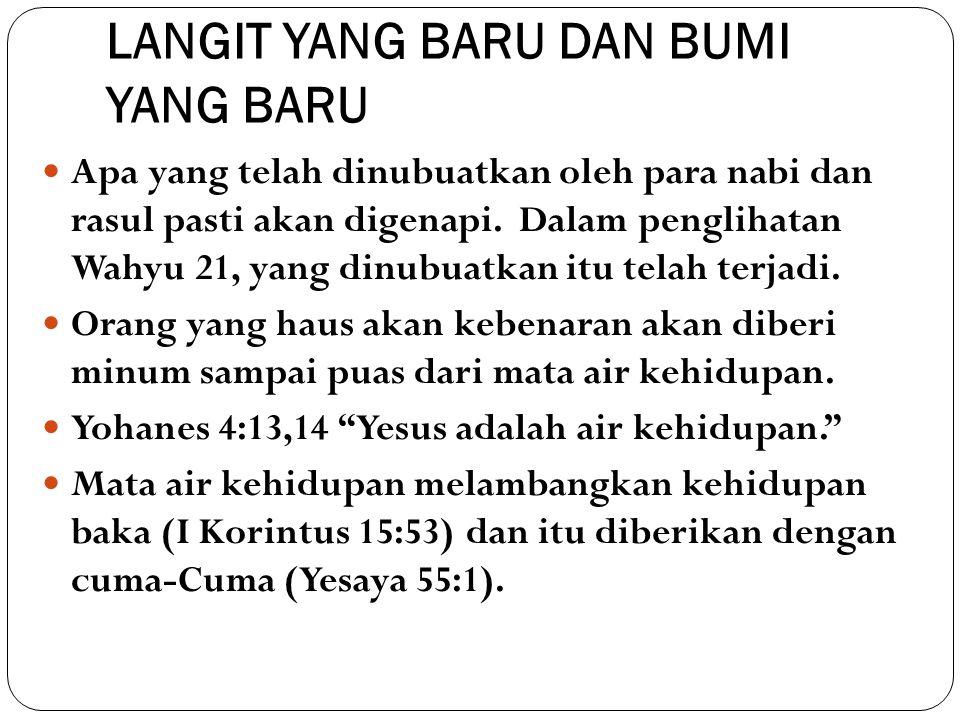 LANGIT YANG BARU DAN BUMI YANG BARU Apa yang telah dinubuatkan oleh para nabi dan rasul pasti akan digenapi. Dalam penglihatan Wahyu 21, yang dinubuat