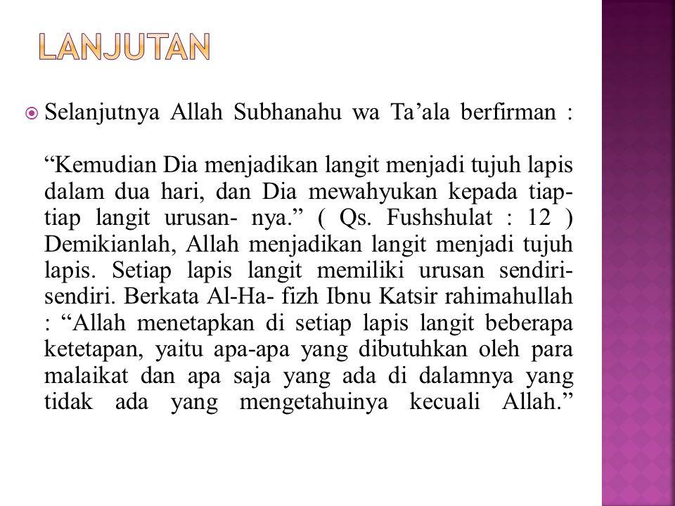 """ Selanjutnya Allah Subhanahu wa Ta'ala berfirman : """"Kemudian Dia menjadikan langit menjadi tujuh lapis dalam dua hari, dan Dia mewahyukan kepada tiap"""