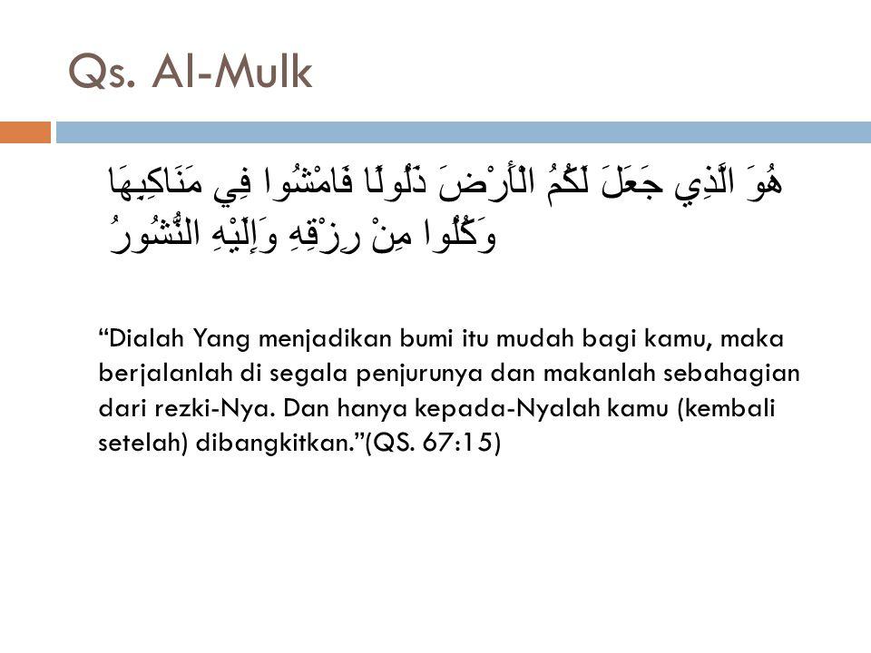 """Qs. Al-Mulk هُوَ الَّذِي جَعَلَ لَكُمُ الْأَرْضَ ذَلُولًا فَامْشُوا فِي مَنَاكِبِهَا وَكُلُوا مِنْ رِزْقِهِ وَإِلَيْهِ النُّشُورُ """"Dialah Yang menjadi"""