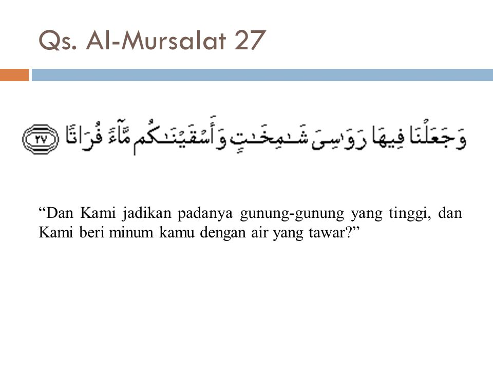 """Qs. Al-Mursalat 27 """"Dan Kami jadikan padanya gunung-gunung yang tinggi, dan Kami beri minum kamu dengan air yang tawar?"""""""