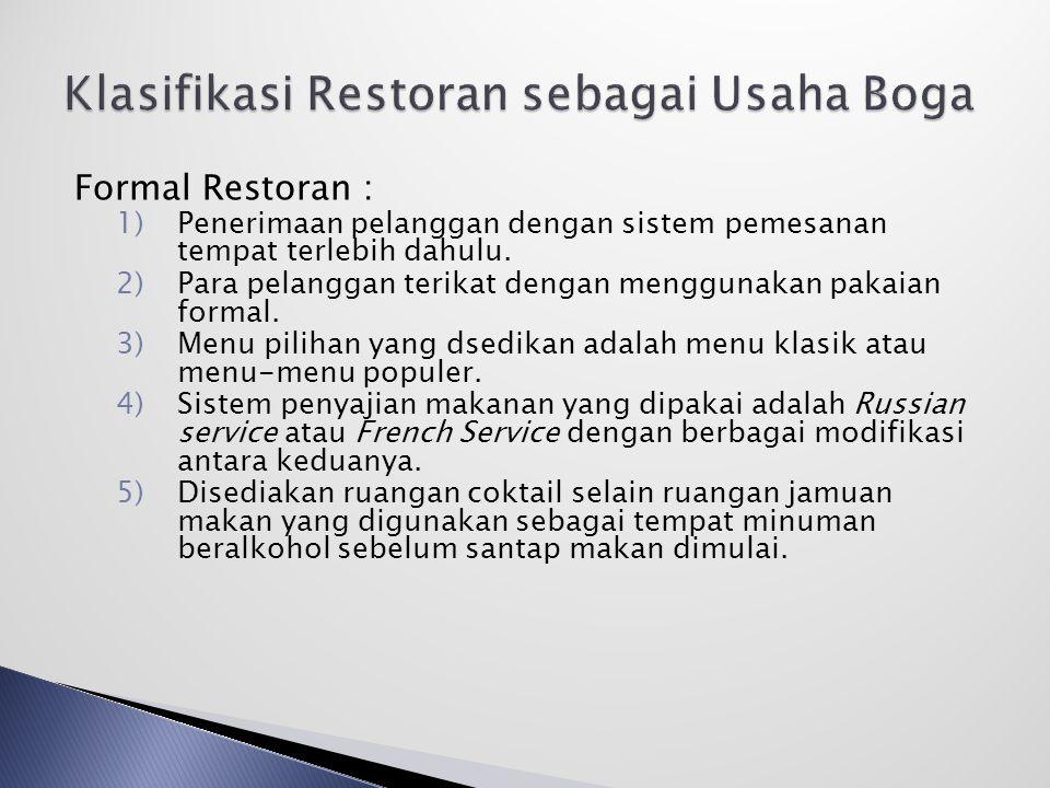 Formal Restoran : 1)Penerimaan pelanggan dengan sistem pemesanan tempat terlebih dahulu.