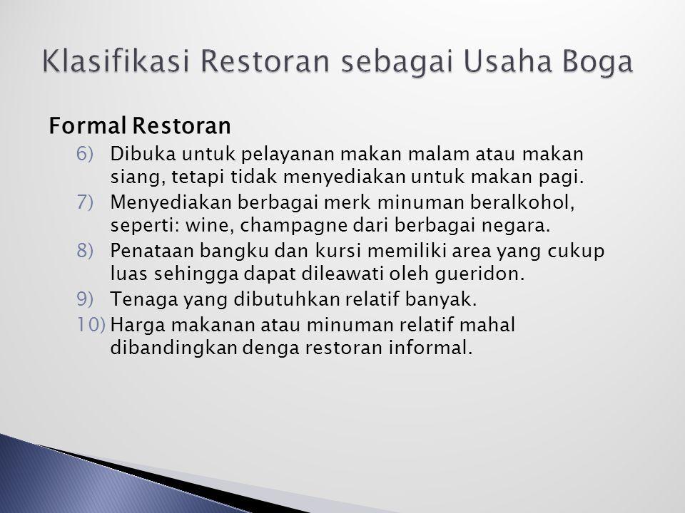 Formal Restoran 6)Dibuka untuk pelayanan makan malam atau makan siang, tetapi tidak menyediakan untuk makan pagi.