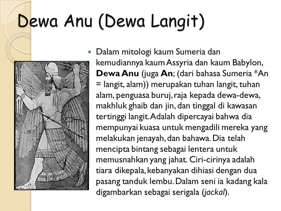 Dewa Anu (Dewa Langit) Dalam mitologi kaum Sumeria dan kemudiannya kaum Assyria dan kaum Babylon, Dewa Anu (juga An; (dari bahasa Sumeria *An = langit