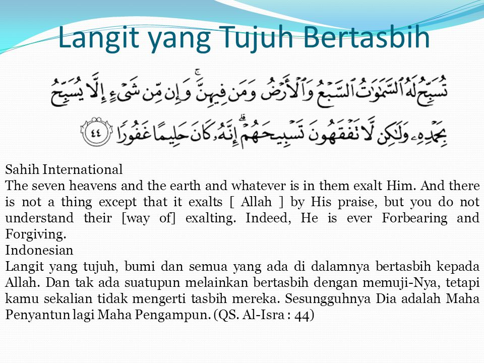 Langit yang Tujuh Bertasbih Sahih International The seven heavens and the earth and whatever is in them exalt Him.