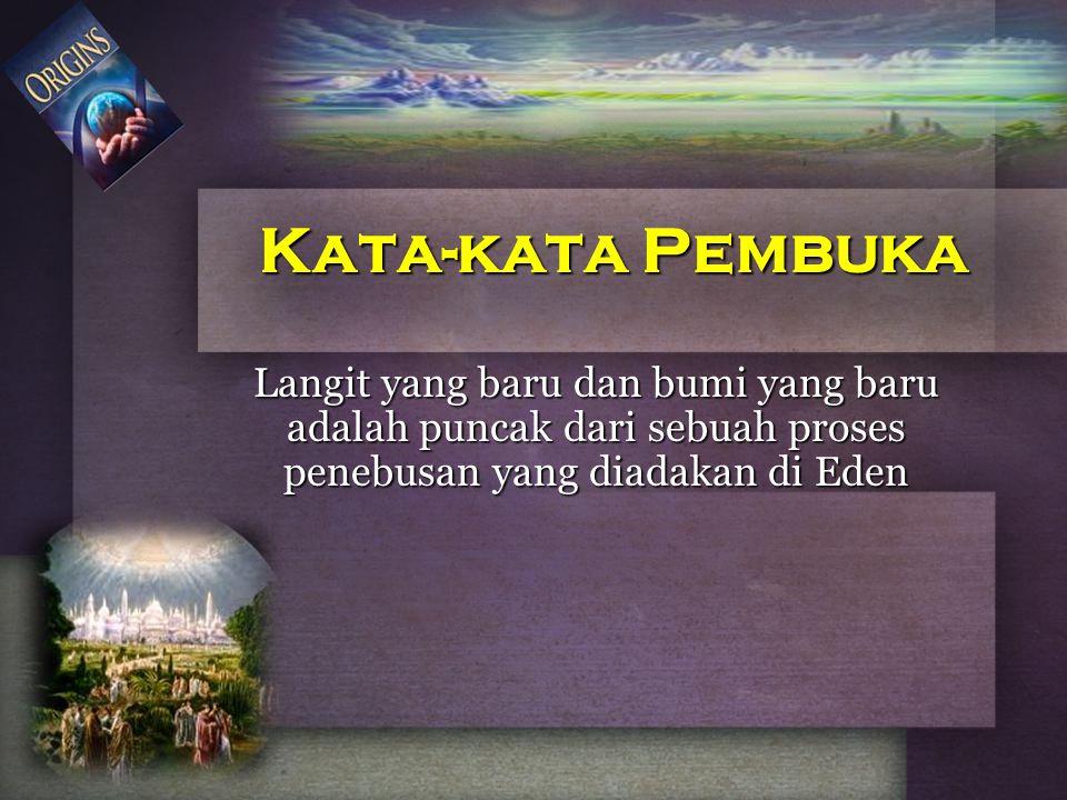 Langit yang baru dan bumi yang baru adalah puncak dari sebuah proses penebusan yang diadakan di Eden Kata-kata Pembuka