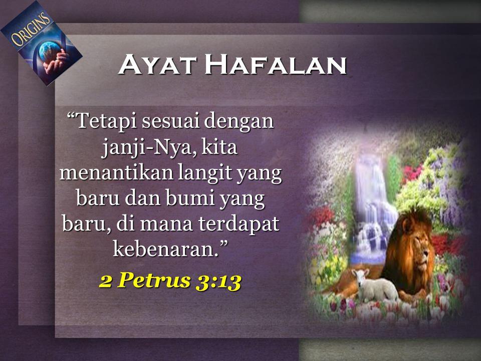 """Ayat Hafalan """"Tetapi sesuai dengan janji-Nya, kita menantikan langit yang baru dan bumi yang baru, di mana terdapat kebenaran."""" 2 Petrus 3:13"""