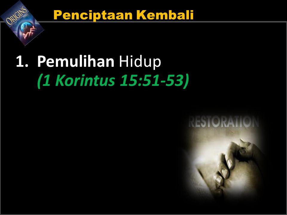 Penciptaan Kembali 1. Pemulihan Hidup (1 Korintus 15:51-53)