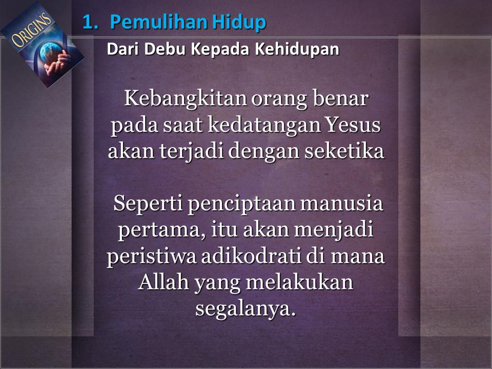 Kebangkitan orang benar pada saat kedatangan Yesus akan terjadi dengan seketika Seperti penciptaan manusia pertama, itu akan menjadi peristiwa adikodr