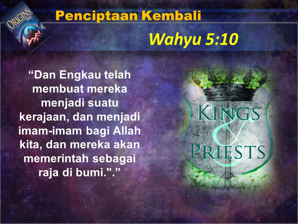 """""""Dan Engkau telah membuat mereka menjadi suatu kerajaan, dan menjadi imam-imam bagi Allah kita, dan mereka akan memerintah sebagai raja di bumi."""