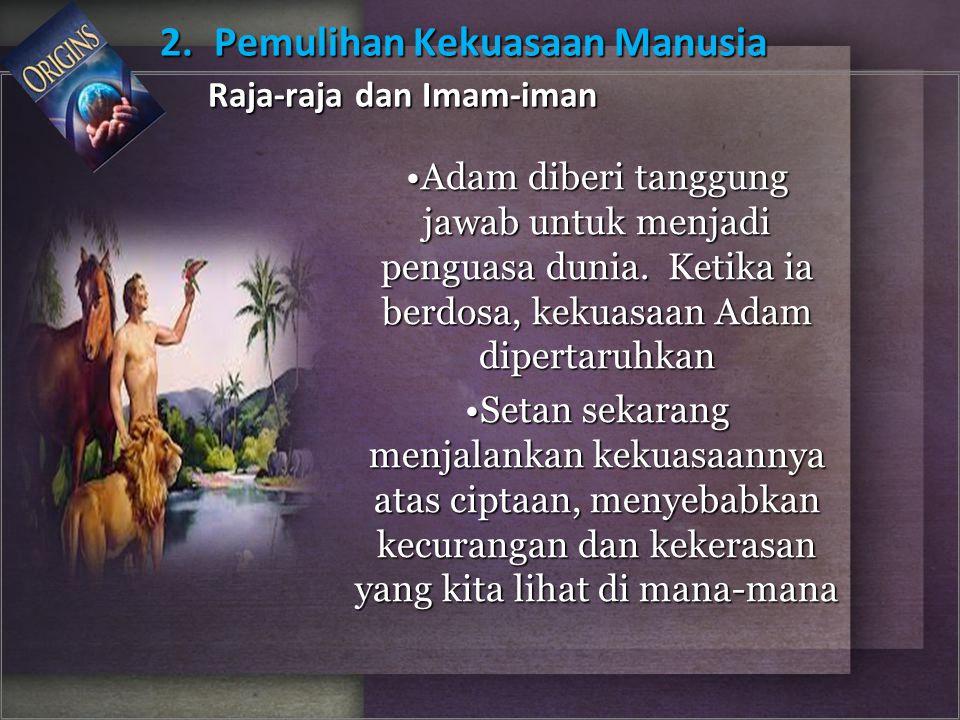 Adam diberi tanggung jawab untuk menjadi penguasa dunia. Ketika ia berdosa, kekuasaan Adam dipertaruhkanAdam diberi tanggung jawab untuk menjadi pengu