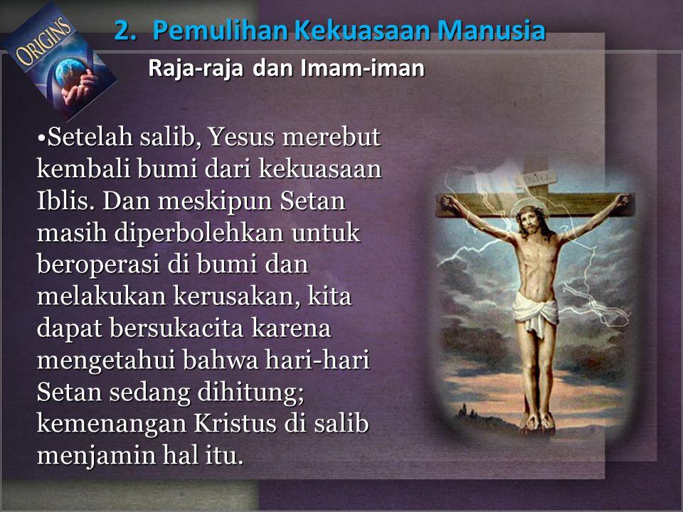 Setelah salib, Yesus merebut kembali bumi dari kekuasaan Iblis. Dan meskipun Setan masih diperbolehkan untuk beroperasi di bumi dan melakukan kerusaka