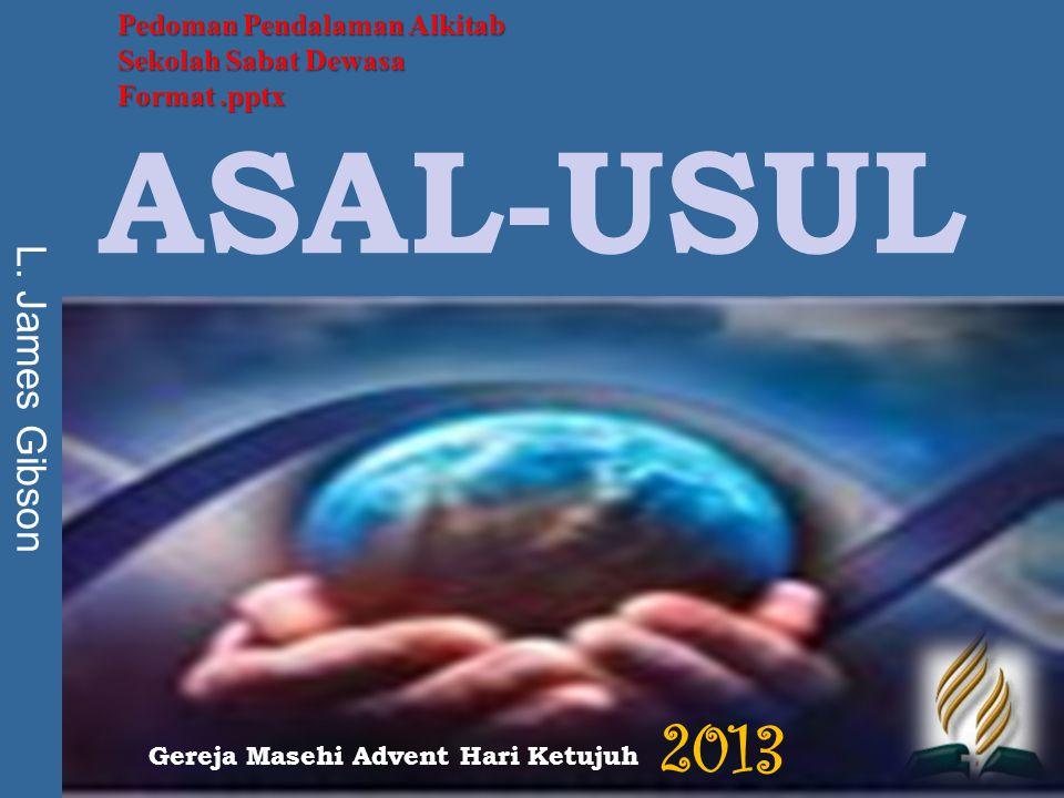 ASAL-USUL L. James Gibson Gereja Masehi Advent Hari Ketujuh 2013 Pedoman Pendalaman Alkitab Sekolah Sabat Dewasa Format.pptx