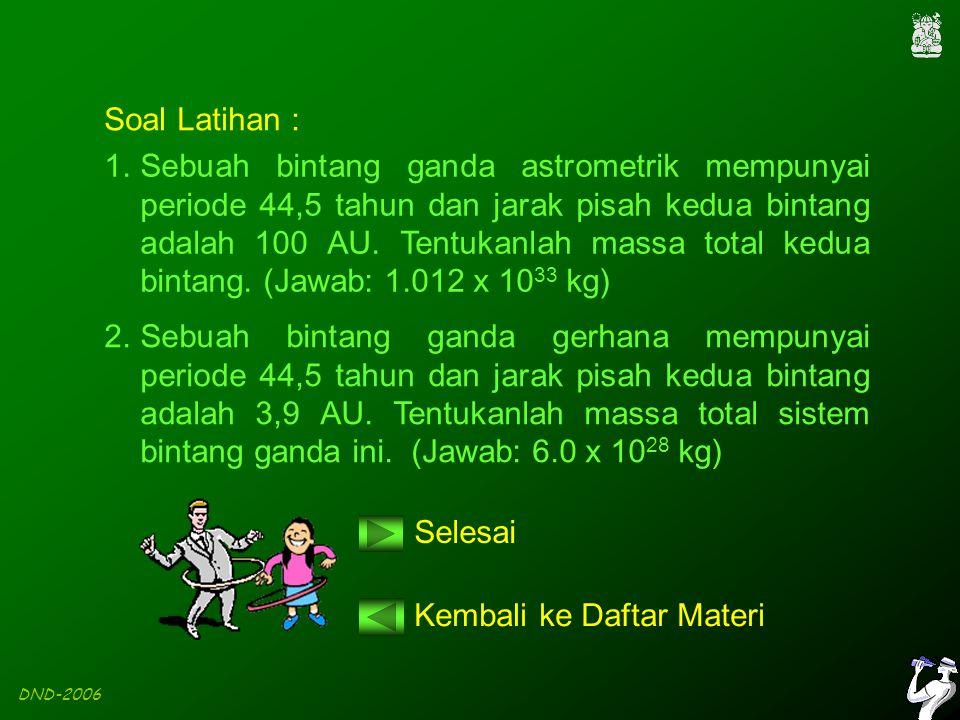 DND-2006 2.Sebuah bintang ganda gerhana mempunyai periode 44,5 tahun dan jarak pisah kedua bintang adalah 3,9 AU.