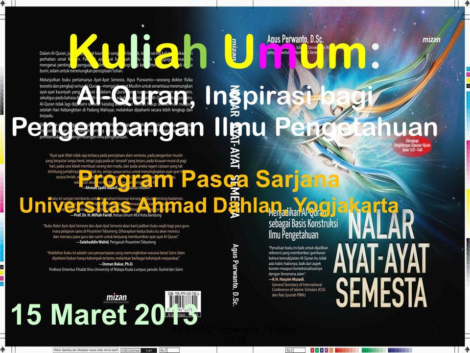 PPS UAD Yogjakarta, 15 Maret 2013 1 Kuliah Umum: Al-Quran, Inspirasi bagi Pengembangan Ilmu Pengetahuan Program Pasca Sarjana Universitas Ahmad Dahlan