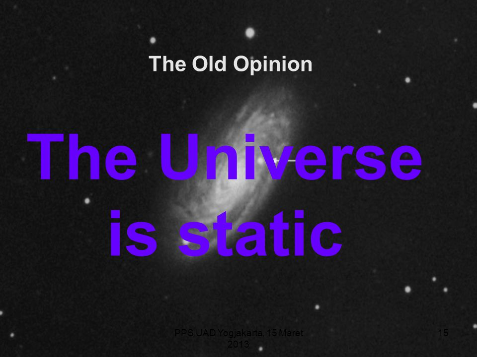 PPS UAD Yogjakarta, 15 Maret 2013 The Old Opinion The Universe is static 15