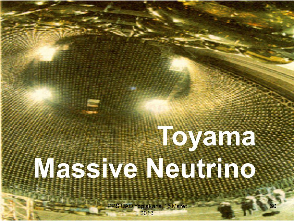 PPS UAD Yogjakarta, 15 Maret 2013 Toyama Massive Neutrino 30