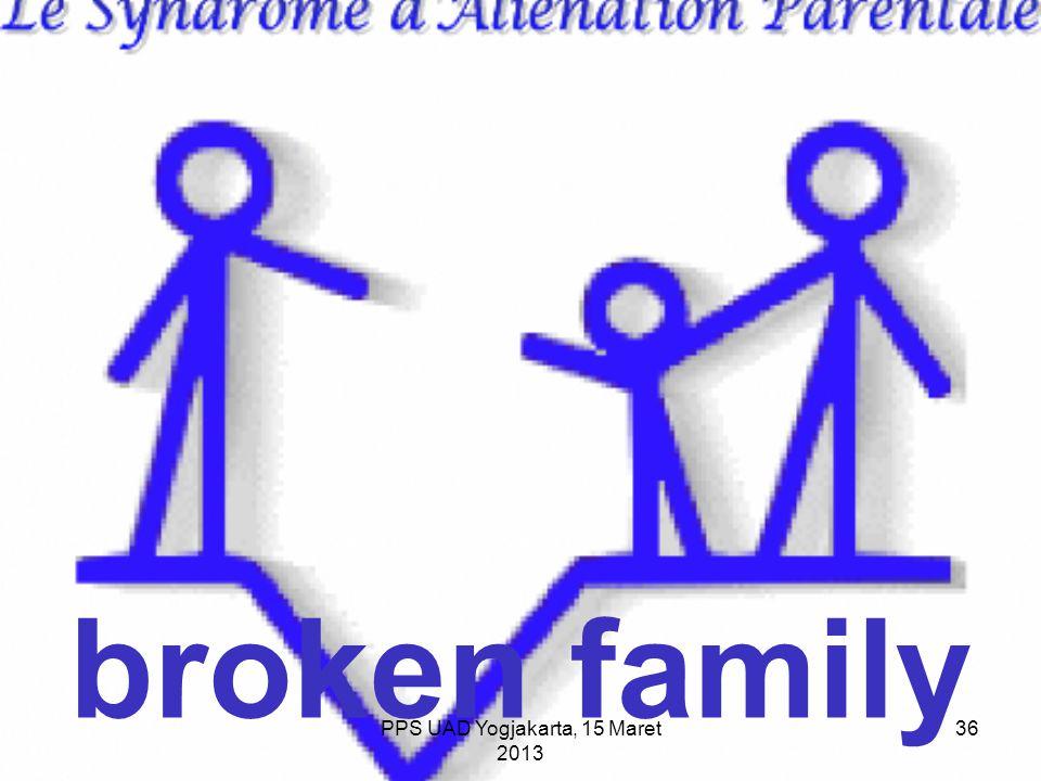 PPS UAD Yogjakarta, 15 Maret 2013 broken family 36