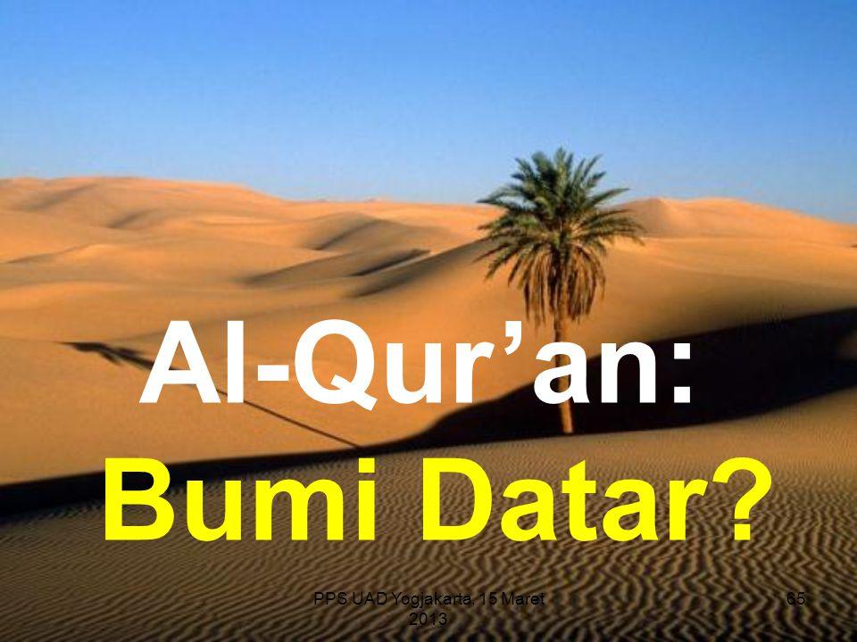 PPS UAD Yogjakarta, 15 Maret 2013 Al-Qur'an: Bumi Datar? 65