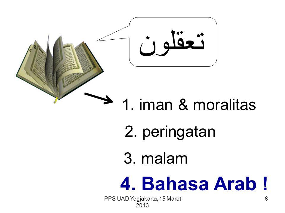 PPS UAD Yogjakarta, 15 Maret 2013 تعقلون 1. iman & moralitas 2. peringatan 3. malam 4. Bahasa Arab ! 8