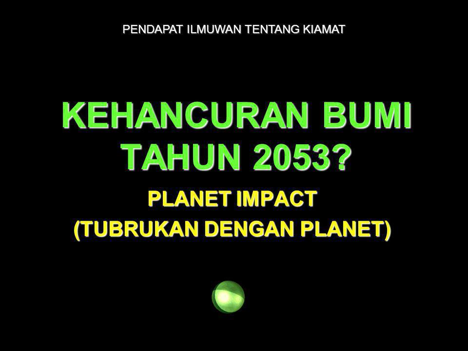 KEHANCURAN BUMI TAHUN 2053? PLANET IMPACT (TUBRUKAN DENGAN PLANET) PENDAPAT ILMUWAN TENTANG KIAMAT