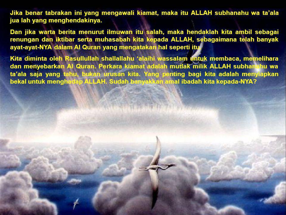 Jika benar tabrakan ini yang mengawali kiamat, maka itu ALLAH subhanahu wa ta'ala jua lah yang menghendakinya. Dan jika warta berita menurut ilmuwan i