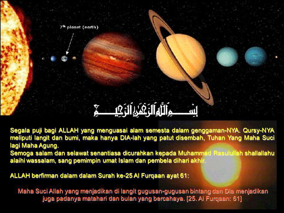 Segala puji bagi ALLAH yang menguasai alam semesta dalam genggaman-NYA. Qursy-NYA meliputi langit dan bumi, maka hanya DIA-lah yang patut disembah, Tu