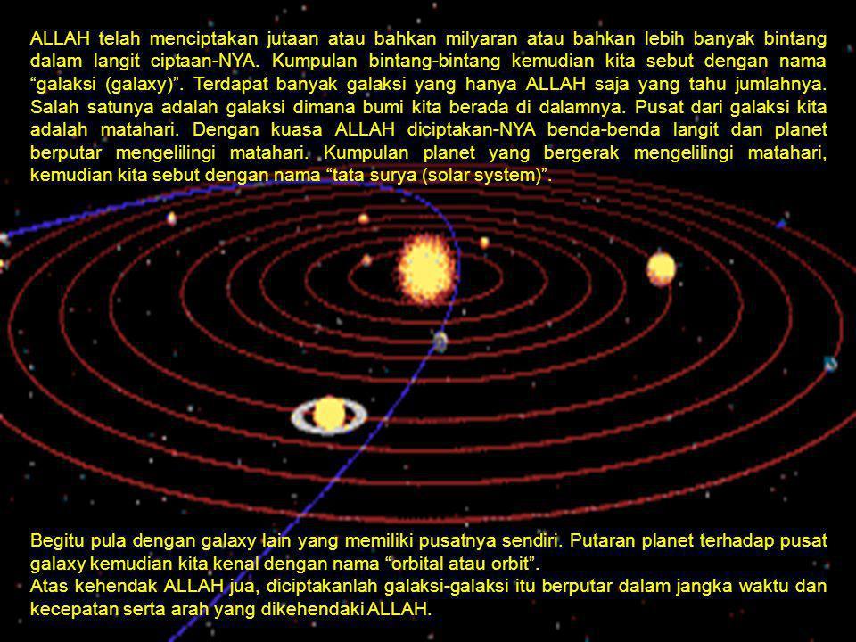 ALLAH telah menciptakan jutaan atau bahkan milyaran atau bahkan lebih banyak bintang dalam langit ciptaan-NYA. Kumpulan bintang-bintang kemudian kita