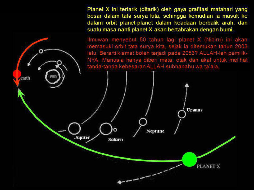 Planet X ini tertarik (ditarik) oleh gaya grafitasi matahari yang besar dalam tata surya kita, sehingga kemudian ia masuk ke dalam orbit planet-planet