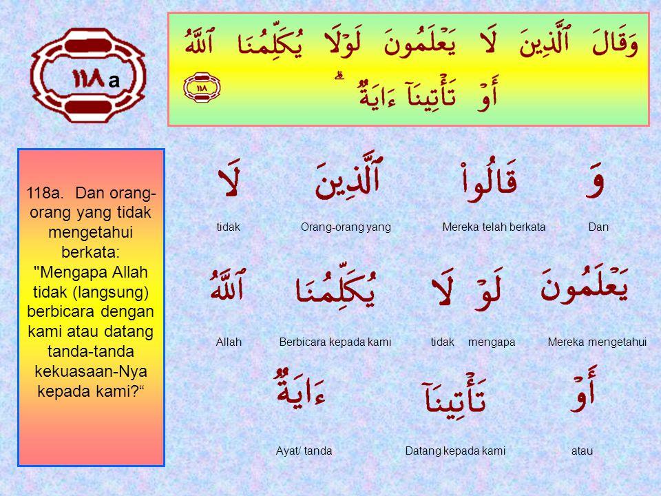 117. Allah Pencipta langit dan bumi, dan bila dia berkehendak (untuk menciptakan) sesuatu, Maka (cukuplah) dia Hanya mengatakan kepadanya: