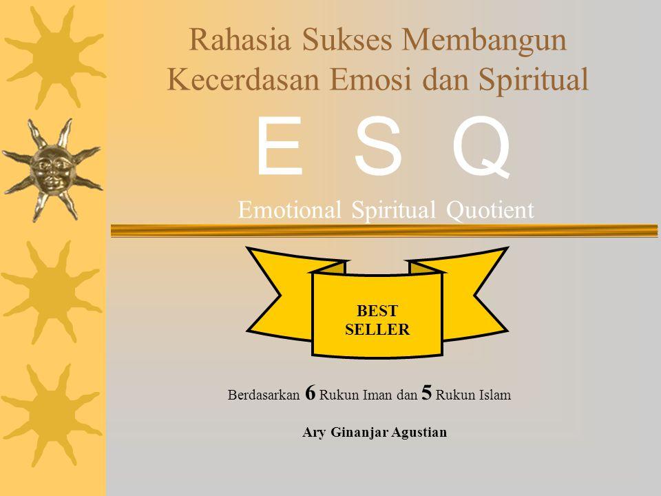 Rahasia Sukses Membangun Kecerdasan Emosi dan Spiritual E S Q Emotional Spiritual Quotient BEST SELLER Berdasarkan 6 Rukun Iman dan 5 Rukun Islam Ary Ginanjar Agustian