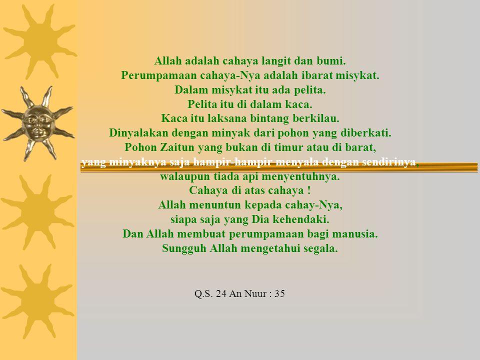 Allah adalah cahaya langit dan bumi.Perumpamaan cahaya-Nya adalah ibarat misykat.
