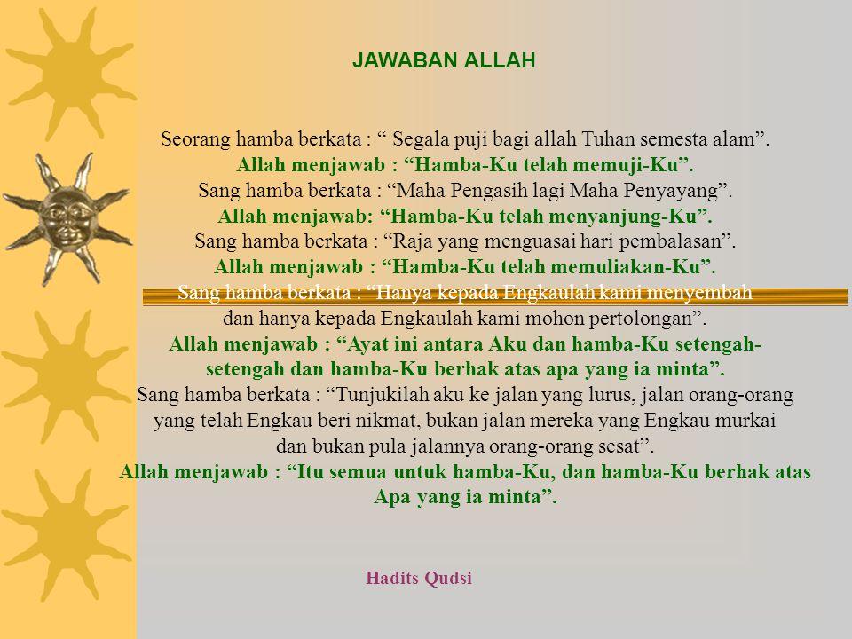 JAWABAN ALLAH Hadits Qudsi Seorang hamba berkata : Segala puji bagi allah Tuhan semesta alam .
