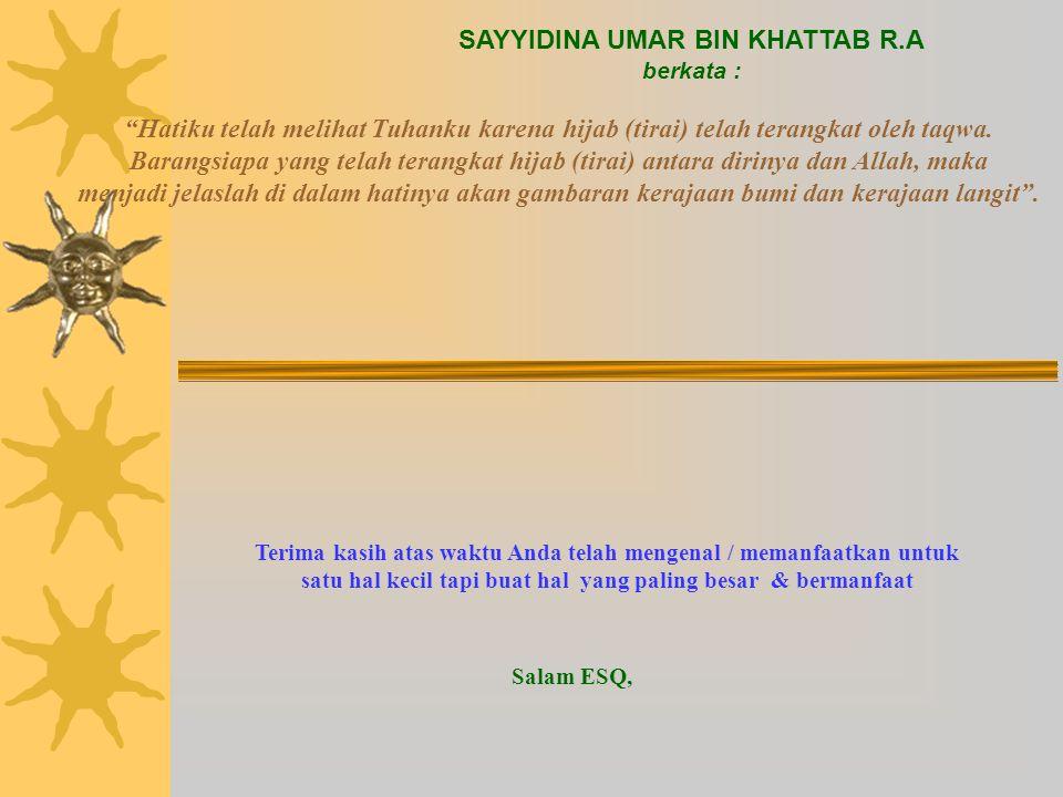 SAYYIDINA UMAR BIN KHATTAB R.A berkata : Hatiku telah melihat Tuhanku karena hijab (tirai) telah terangkat oleh taqwa.