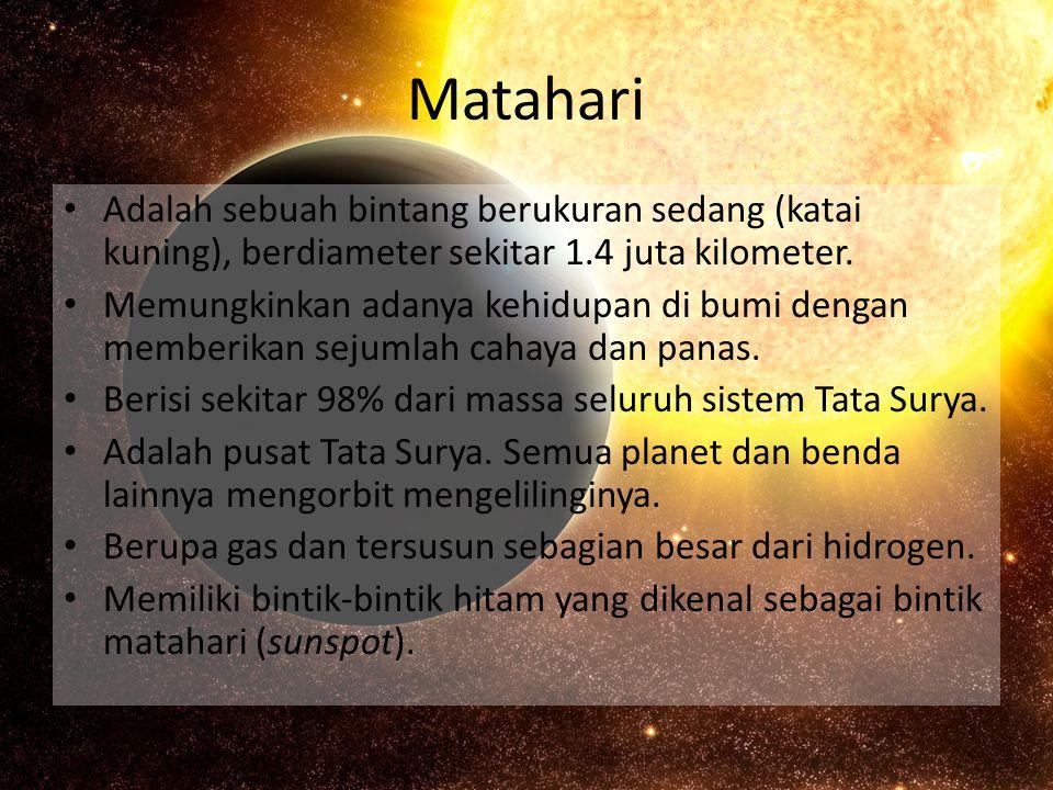 Matahari Adalah sebuah bintang berukuran sedang (katai kuning), berdiameter sekitar 1.4 juta kilometer.