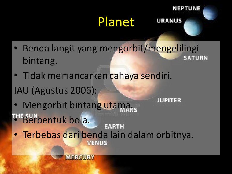 Planet Benda langit yang mengorbit/mengelilingi bintang. Tidak memancarkan cahaya sendiri. IAU (Agustus 2006): Mengorbit bintang utama. Berbentuk bola
