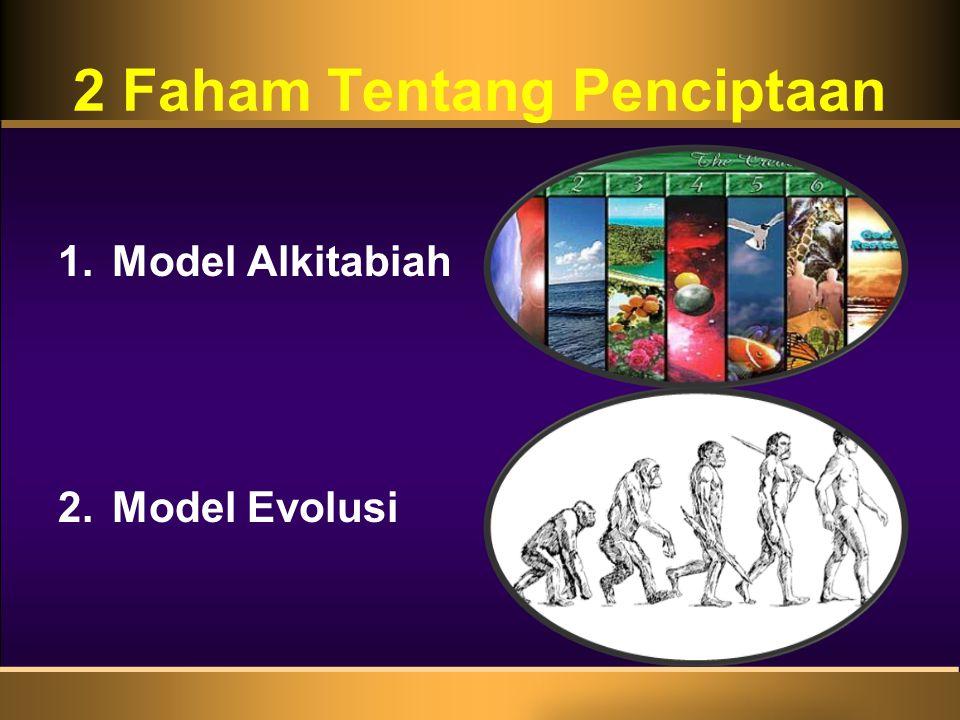 2 Faham Tentang Penciptaan 1.Model Alkitabiah 2.Model Evolusi